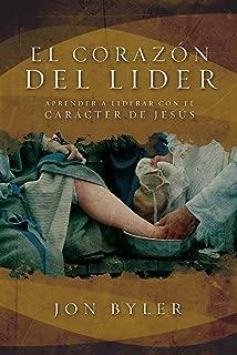El corazón del líder: Aprender a liderar con el carácter de Jesús (Spanish Edition)