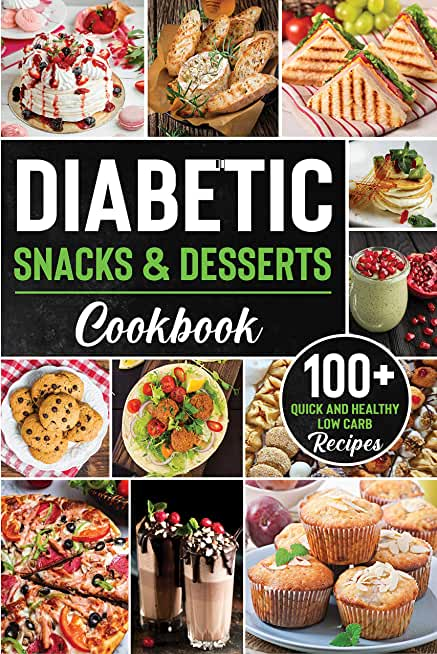 Diabetic Snacks and Desserts Cookbook: 100+ Quick and Easy Diabetic Desserts and Snacks Healthy Keto, Low Carb Recipes that Will Satisfy your Need for ... Blood Sugar Under Control. (English Edition)