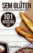 Sem Glúten: 101 receitas sem glúten de pães, bolos,