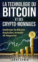 Bitcoin: La Technologie du Bitcoin Et des Crypto-monnaies, Maîtriser le bitcoin - Exploiter, Investir et Négocier (Livre e...