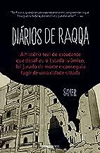 Diários de Raqqa – A história real do estudante que desafiou o Estado Islâmico, foi jurado de morte e conseguiu fugir de uma cidade sitiada (Portuguese Edition)