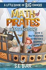Pirate Provisions: Multiplication, Estimation, and Beginning Geometry: A Little Book of BIG Choices (Math Pirates 3) Kindle Edition