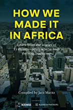 How we made it in Africa: Learn from the stories of 25 entrepreneurs who've built thriving businesses