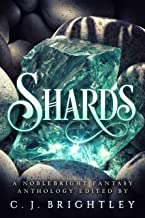 Shards: A Noblebright Fantasy Anthology (Lucent Anthologies Book 3)