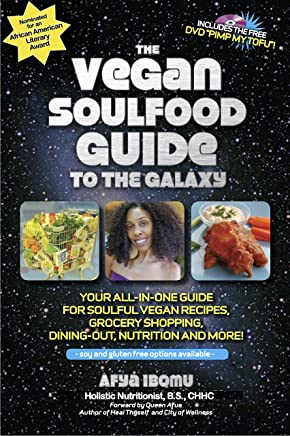 The Vegan Soulfood Guide to the Galaxy: Your all-in-one guide for soulful vegan recipes, grocery shopping, dining out, nutrition and more!