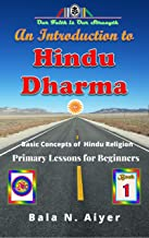 An Introduction to Hindu Dharma: An Absolute Beginner's Guide on Hindu Religion or Hinduism (Basic Concepts of Hindu Relig...