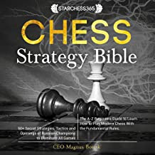 Chess Strategy Bible: The A-Z Beginners Guide to Learn How to Play Modern Chess with the Fundamental Rules. 50+ Secret Str...