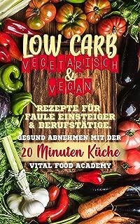 Low Carb Vegetarisch: Rezepte für Faule, Einsteiger und Berufstätige. Gesund abnehmen mit der 20 Minuten Küche. (German Edition)