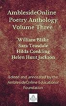 AmblesideOnline Poetry Anthology Volume Three: William Blake, Sara Teasdale, Hilda Conkling, Helen Hunt Jackson