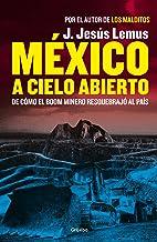 México a cielo abierto: De cómo el boom minero resquebrajó al país (Spanish Edition)