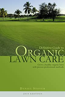 Definitive Guide to Organic Lawn Care: Grow the healthiest lawn in town with proven, professional, organic lawn care methods. (2019 edition)