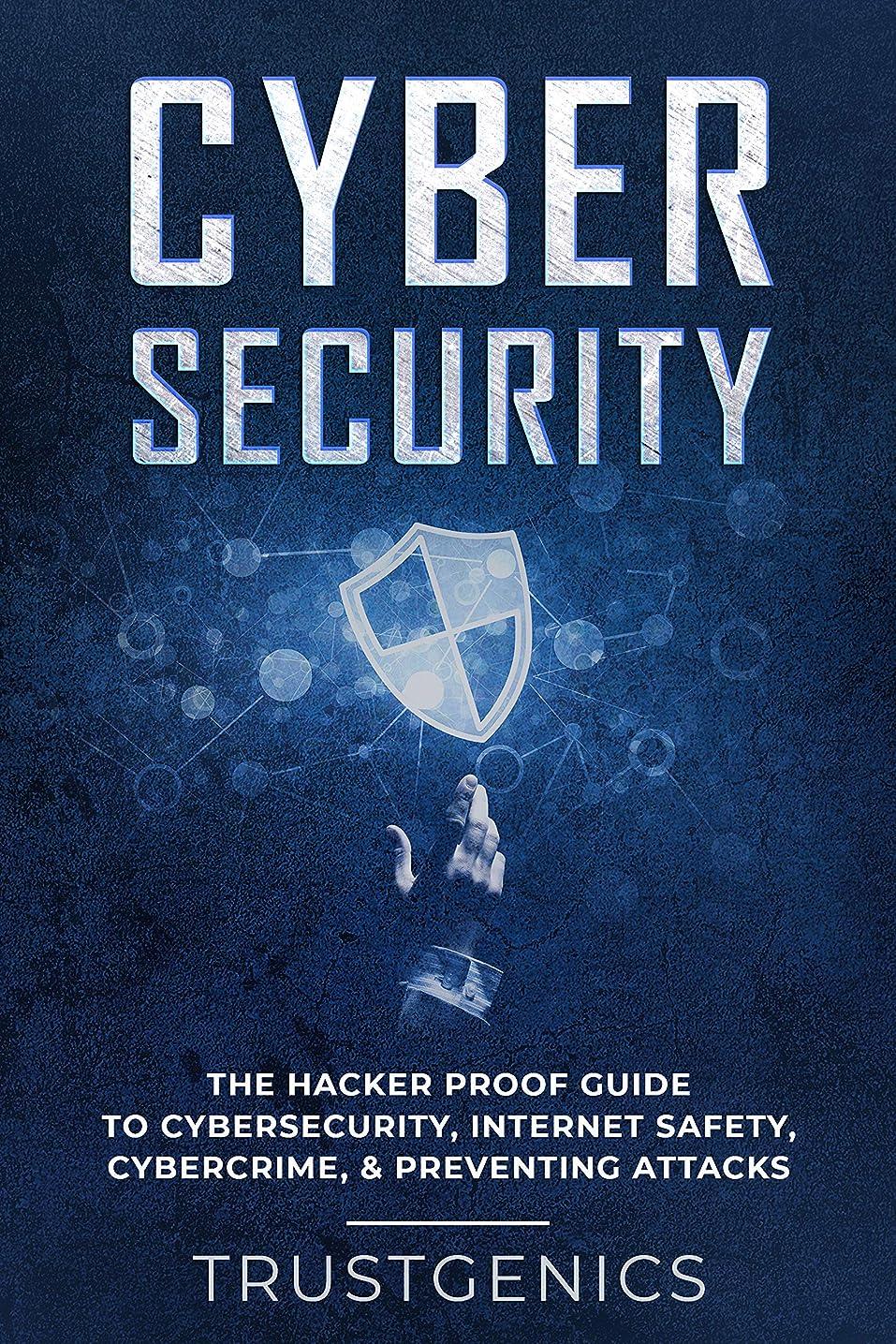 タクト治療ソフトウェアCybersecurity: The Hacker Proof Guide To Cybersecurity, Internet Safety, Cybercrime, & Preventing Attacks (English Edition)