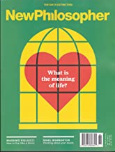 New Philosopher Magazine #19 Spring 2018 What is The Meaning of Life