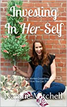 Investing In Her-Self: How A Working Single Mother Created Wealth In Real Estate And How You Can Too! (English Edition)