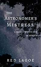The Astronomer's Mistress: A Short Twisted Tale of Horror