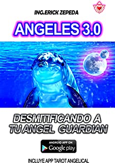 ANGELES 3.0: DESMITIFICANDO A TU ANGEL GUARDIAN (Spanish Edition)