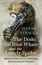 The Dodo, the Blue Whale and the Lonely Spider: Stories of discovery, obsession and occasional disaster