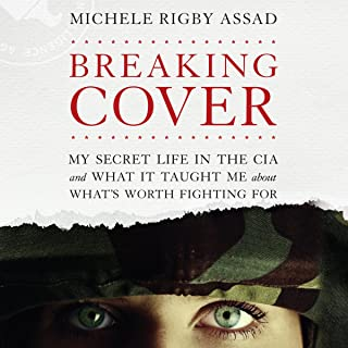 Breaking Cover: My Secret Life in the CIA and What it Taught Me About What`s Worth Fighting For