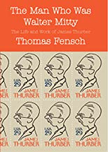 The Man Who Was Walter Mitty: The Life and Work of James Thurber (