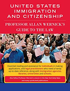 United States Immigration And Citizenship: Professor Allan Wernick's Guide To The Law