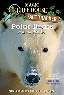 Polar Bears and the Arctic: A Nonfiction Companion to Magic Tree House #12: Polar Bears Past Bedtime (Magic Tree House: Fact Trekker Book 16)