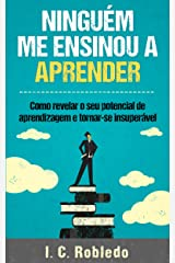 Ninguém Me Ensinou a Aprender: Como revelar o seu potencial de aprendizagem e tornar-se insuperável (Domine Sua Mente, Transforme Sua Vida) eBook Kindle