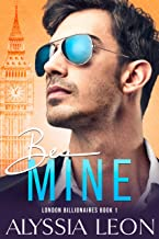 Be Mine: A Valentine's Second Chance Romance (London Billionaires Book 1)