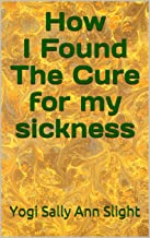 How I Found The Cure for My Sickness (English Edition)