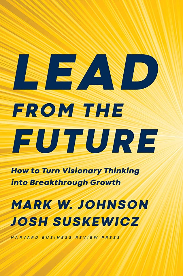 船乗り型少ないLead from the Future: How to Turn Visionary Thinking Into Breakthrough Growth (English Edition)