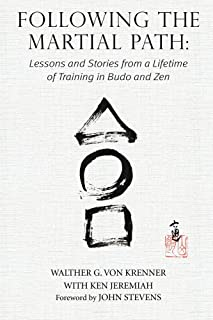 Following the Martial Path: Lessons and Stories from a Lifetime of Study in Budo and Zen