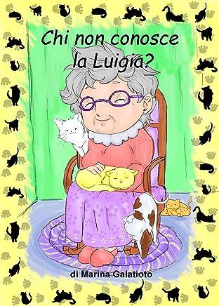 Chi non conosce la Luigia? (Le avventure della Luigia Vol. 1)