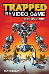 Trapped in a Video Game: Robots Revolt Kindle Edition