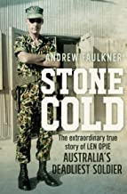 Stone Cold: The Extraordinary True Story of Len Opie, Australia's Deadliest Soldier: The extraordinary story of Len Opie, ...