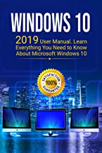 Windows 10: 2019 Updated User Manual with Everything You Need to Know About Windows 10