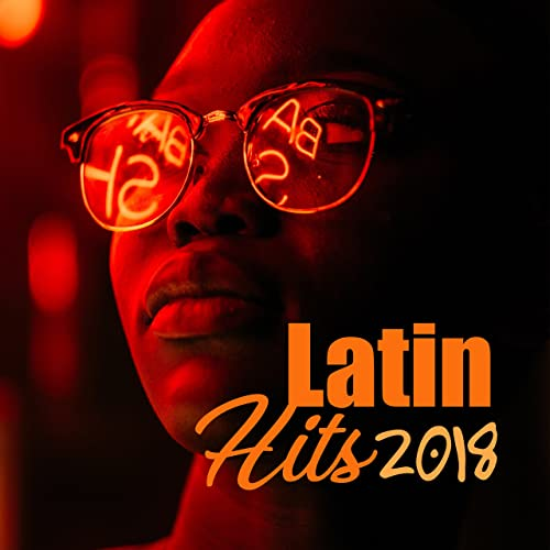 Latin Hits 2018: Positive Relaxing Sounds, Power of Energy, Deep