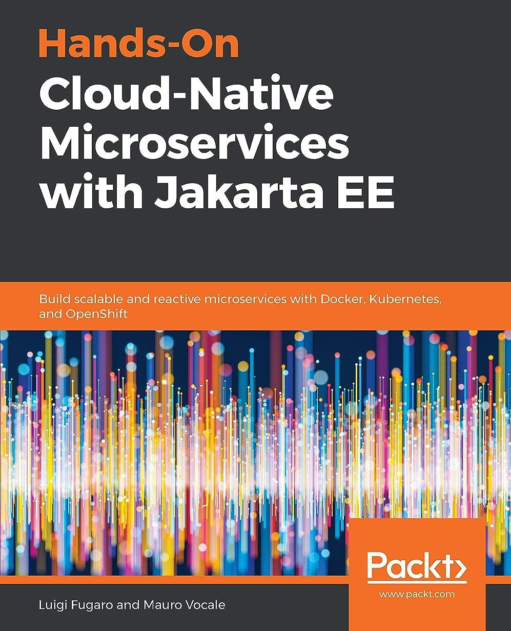 階下花輪静めるHands-On Cloud-Native Microservices with Jakarta EE: Build scalable and reactive microservices with Docker, Kubernetes, and OpenShift (English Edition)