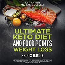Ultimate Keto Diet and Food Points Weight Loss 2 Books Bundle: Ketogenic Diet Guide for Beginners, Smart Freestyle Watchers System, Keto Clarity, Ketosis, Lose Weight, Hypnosis, Motivation
