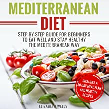 Mediterranean Diet: Step-By-Step Guide for Beginners to Eat Well and Stay Healthy the Mediterranean Way