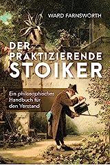 Der praktizierende Stoiker: Ein philosophisches Handbuch für den Verstand (German Edition) Kindle Edition