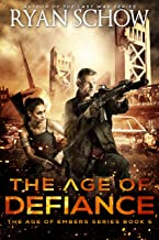 The Age of Defiance: A Post-Apocalyptic Survival Thriller (The Age of Embers Book 5)