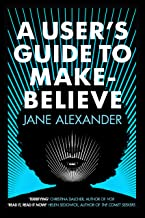 A User's Guide to Make-Believe: An all-too-plausible thriller that will have you gripped