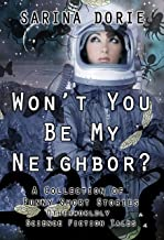 Won't You Be My Neighbor?: Otherworldly Science Fiction Tales (A Collection of Funny Short Stories Book 8)