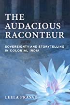The Audacious Raconteur: Sovereignty and Storytelling in Colonial India (English Edition)
