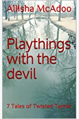 Playthings with the Devil: 7 Tales of Twisted Terror Kindle Edition
