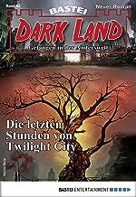 Dark Land 42 - Horror-Serie: Die letzten Stunden von Twilight City (Anderswelt John Sinclair Spin-off) (German Edition)
