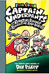 Captain Underpants and the Revolting Revenge of the Radioactive Robo-Boxers: Color Edition (Captain Underpants #10) (Color Edition) Kindle Edition