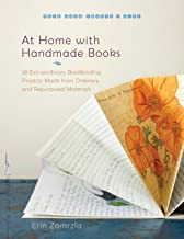 At Home with Handmade Books: 28 Extraordinary Bookbinding Projects Made from Ordinary and Repurposed Materials (Make Good: Crafts + Life)