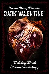 Dark Valentine Holiday Horror Collection: A Flash Fiction Anthology Kindle Edition