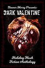 Dark Valentine Holiday Horror Collection: A Flash Fiction Anthology