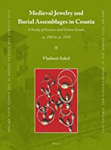 Medieval Jewelry and Burial Assemblages in Croatia (East Central and Eastern Europe in the Middle Ages, 450-1450)